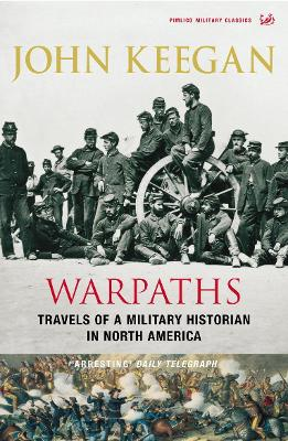 Warpaths: Travels of a Military Historian in North America - Keegan, John