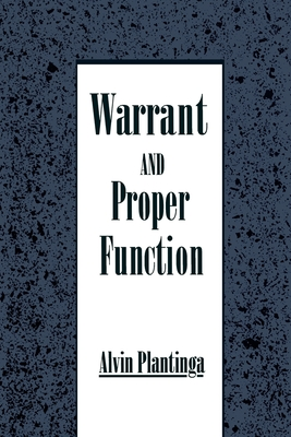 Warrant and Proper Function - Plantinga, Alvin