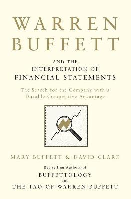 Warren Buffett and the Interpretation of Financial Statements: The Search for the Company with a Durable Competitive Advantage - Buffett, Mary, and Clark, David