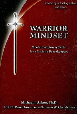 Warrior Mindset: Mental Toughness Skills for a Nation's Peacekeepers - Asken, Michael J, and Grossman, Dave, and Christensen, Loren W