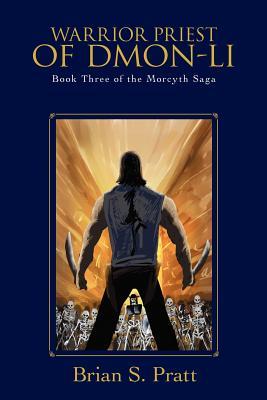 Warrior Priest of Dmon-Li: Book Three of the Morcyth Saga - Pratt, Brian S
