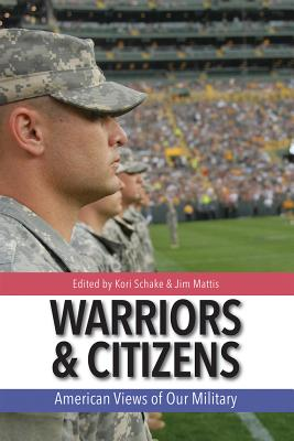 Warriors and Citizens: American Views of Our Military - Mattis, Jim (Editor), and Schake, Kori N (Editor)