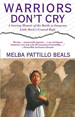 Warriors Don't Cry: A Searing Memoir of the Battle to Integrate Little Rock's Central High - Beals, Melba Pattillo