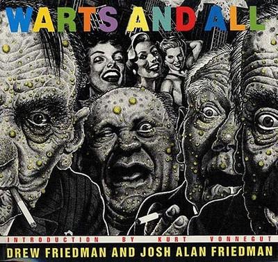 Warts and All - Friedman, Drew, and Freidman, Josh A, and Spiegelman, Art (Editor)