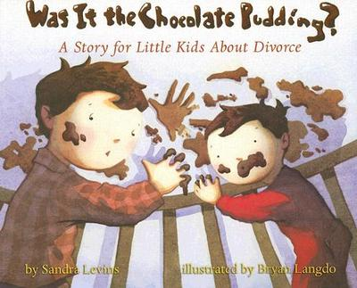Was It the Chocolate Pudding?: A Story for Little Kids about Divorce - Levins, Sandra