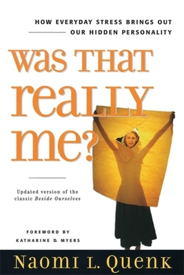Was That Really Me?: How Everyday Stress Brings Out Our Hidden Personality - Quenk, Naomi L, and Myers, Katharine D