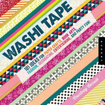 Washi Tape: 101+ Ideas for Paper Crafts, Book Arts, Fashion, Decorating, Entertaining, and Party Fun! - Cerruti, Courtney