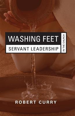 Washing Feet: Servant Leadership in the Church - Curry, Robert