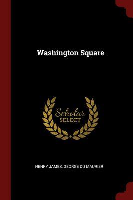 Washington Square - James, Henry, and Du Maurier, George
