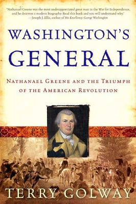 Washington's General: Nathanael Greene and the Triumph of the American Revolution - Golway, Terry