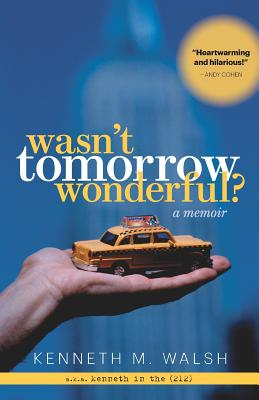 Wasn't Tomorrow Wonderful? - Walsh, Kenneth M