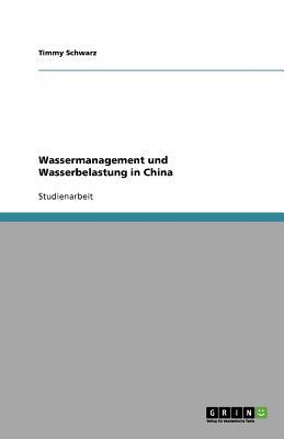 Wassermanagement Und Wasserbelastung in China - Schwarz, Timmy