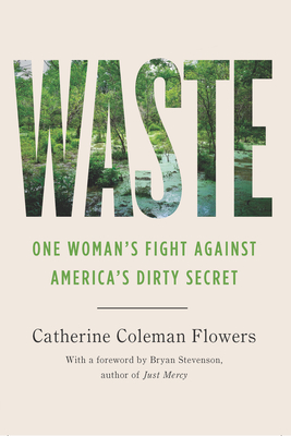 Waste: One Woman's Fight Against America's Dirty Secret - Flowers, Catherine Coleman, and Stevenson, Bryan (Foreword by)