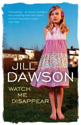 Watch Me Disappear - Dawson, Jill