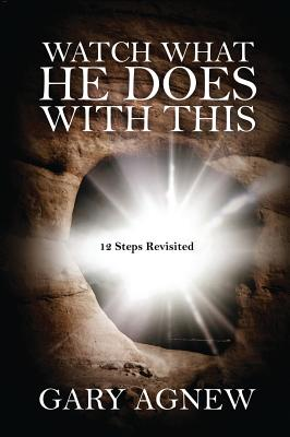 Watch What He Does with This: 12 Steps Revisited - Agnew, Gary