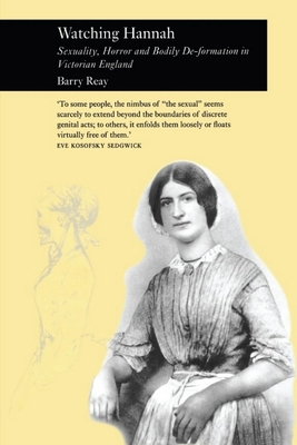 Watching Hannah: Sexuality, Horror and Bodily de-Formation in Victorian England - Reay, Barry