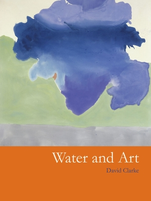 Water and Art - Clarke, David, Dr.