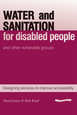 Water and Sanitation for Disabled People and Other Vulnerable Groups: designing services to improve accessibility - Jones, Hazel, and Reed, R.A.