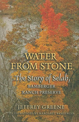Water from Stone: The Story of Selah, Bamberger Ranch Preserve - Greene, Jeffrey, Dr.