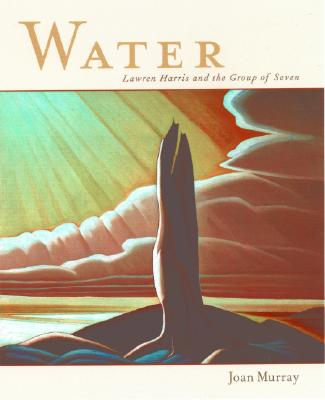 Water: Lawren Harris and the Group of Seven - Murray, Joan