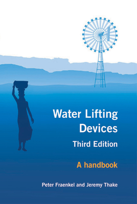 Water Lifting Devices: A Handbook - Fraenkel, Peter (Editor), and Thake, Jeremy (Editor)