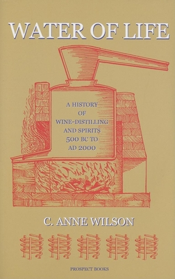 Water of Life: A History of Wine-Distilling and Spirits: 500 BC - AD 2000 - Wilson, C Anne, Professor
