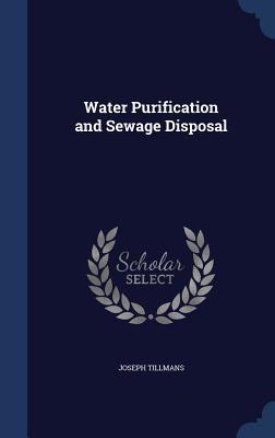 Water Purification and Sewage Disposal - Tillmans, Joseph