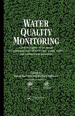 Water Quality Monitoring: A Practical Guide to the Design and Implementation of Freshwater Quality Studies and Monitoring Programmes - Bartram, Jamie (Editor)