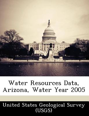 Water Resources Data, Arizona, Water Year 2005 - United States Geological Survey (Usgs) (Creator)