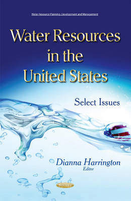 Water Resources in the United States: Select Issues - Harrington, Dianna
