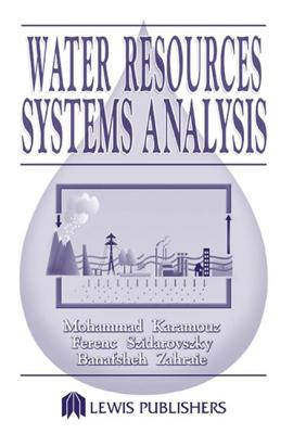 Water Resources Systems Analysis - Karamouz, Mohammad, and Szidarovszky, Ferenc, and Zahraie, Banafsheh