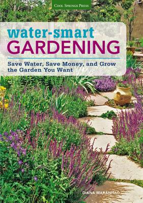 Water-Smart Gardening: Save Water, Save Money, and Grow the Garden You Want - Maranhao, Diana