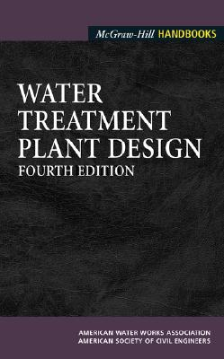 Water Treatment Plant Design - AWWA (American Water Works Association), and American Society of Civil Engineers, and American Water Works Association