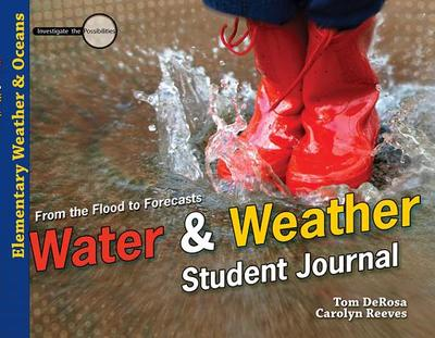 Water & Weather Student Journal - DeRosa, Tom, and Reeves, Carolyn