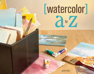 Watercolor A to Z - Fuller, Grant