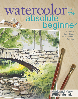 Watercolor for the Absolute Beginner - Willenbrink, Mark, and Willenbrink, Mary