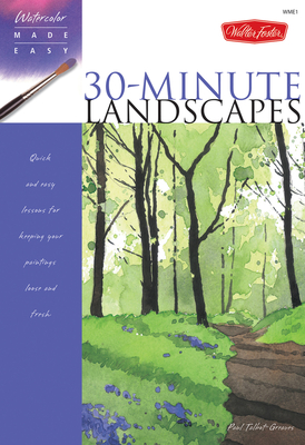 Watercolor Made Easy: 30-Minute Landscapes - Talbot-Greaves, Paul