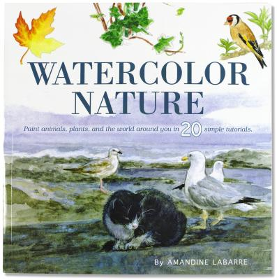 Watercolor Nature: Learn to Paint Animals, Plants, and the World Around You in 20 Easy Lessons - Labarre, Amandine, and Neskow, Vesna