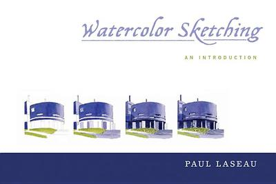 Watercolor Sketching: An Introduction - Laseau, Paul