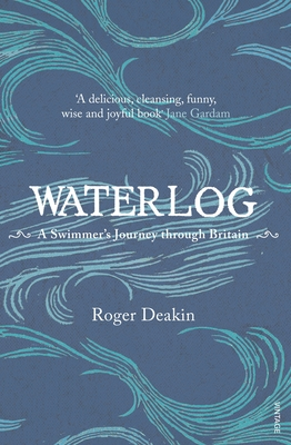 Waterlog: A Swimmer's Journey Through Britain - Deakin, Roger
