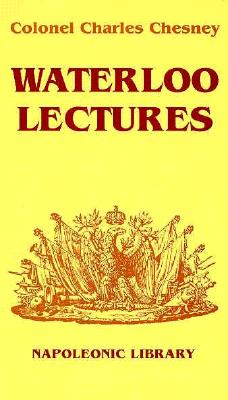 Waterloo Lectures - Chesney, Charles C, and Hofschroer, Peter (Introduction by)