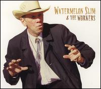 Watermelon Slim & the Workers - Watermelon Slim & the Workers