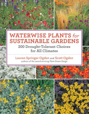 Waterwise Plants for Sustainable Gardens: 200 Drought-Tolerant Choices for All Climates - Ogden, Scott, and Springer Ogden, Lauren