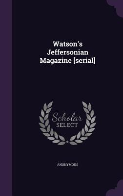 Watson's Jeffersonian Magazine [Serial] - Anonymous