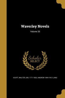 Waverley Novels; Volume 20 - Scott, Walter Sir, Ed (Creator), and Lang, Andrew 1844-1912