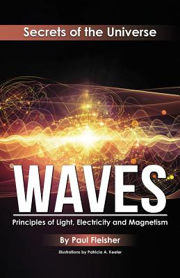 Waves: Principles of Light, Electricity and Magnetism - Fleisher