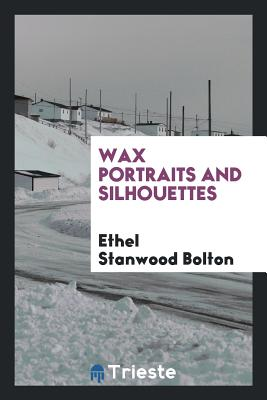 Wax Portraits and Silhouettes - Bolton, Ethel Stanwood