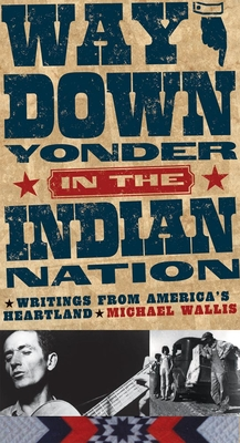 Way Down Yonder in the Indian Nation: Writings from America's Heartland - Wallis, Michael