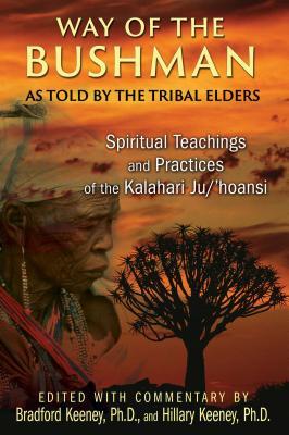 Way of the Bushman: Spiritual Teachings and Practices of the Kalahari Ju/'hoansi - Keeney, Bradford, PhD (Editor), and Keeney, Hillary, PH.D. (Editor)