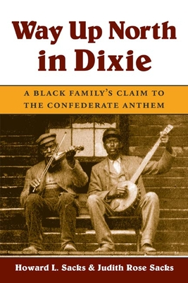 Way Up North in Dixie: A Black Family's Claim to the Confederate Anthem - Sacks, Howard L, and Sacks, Judith Rose